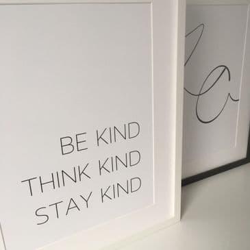 Be kind Think kind Stay kind (A3 & A4 monochrome)