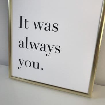 It was always you. (A4 monochrome)