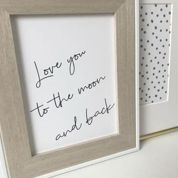 """Love you to the moon and back (A4 & 6x8"""" monochrome)"""