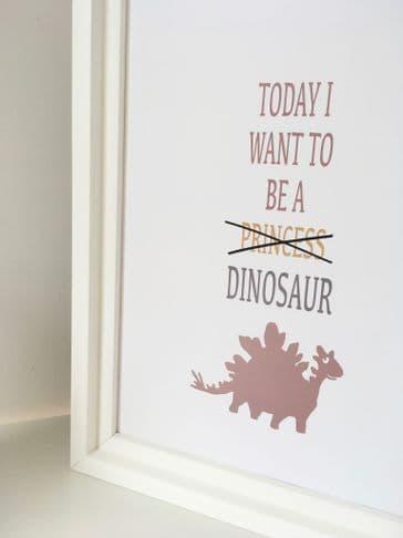 Today I want to be a (princess) dinosaur !!! (A4)