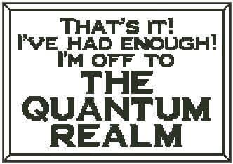 That's It! I'm Off to the Quantum Realm